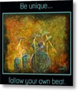 Be Unique...follow Your Own Beat Metal Print by The Art With A Heart By Charlotte Phillips