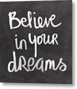 Believe In Your Dreams Metal Print by Linda Woods