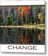 Change Inspirational Poster Art Metal Print by Christina Rollo