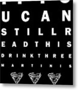 Eye Exam Chart - If You Can Read This Drink Three Martinis - Black Metal Print by Wingsdomain Art and Photography