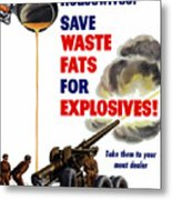 Housewives - Save Waste Fats For Explosives Metal Print by War Is Hell Store