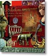 La Bella Roma Antica Metal Print by Dean Gleisberg
