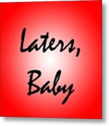 Laters Baby Metal Print by Jera Sky