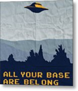My All Your Base Are Belong To Us Meets X-files I Want To Believe Poster  Metal Print by Chungkong Art