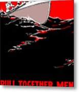 Pull Together Men - The Navy Needs Us Metal Print by War Is Hell Store