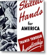 Skilled Hands For America Metal Print by War Is Hell Store