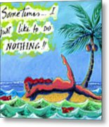 Sometimes I Just Like To Do Nothing Painting 43 Metal Print by Angela Treat Lyon