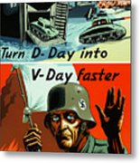 Turn D-day Into V-day Faster  Metal Print by War Is Hell Store