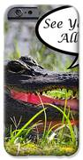 Later Alligator Greeting Card iPhone Case by Al Powell Photography USA