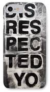 Disrespected Yo IPhone Case by Linda Woods