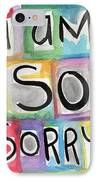 I Am So Sorry IPhone Case by Linda Woods