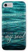 I Have Found The One Whom My Soul Loves. IPhone Case by Lisa Russo