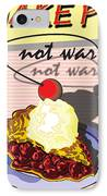 Make Pie Not War IPhone Case by Larry Butterworth