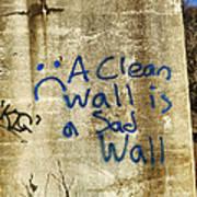 A Clean Wall Is A Sad Wall Poster by Patricia Januszkiewicz