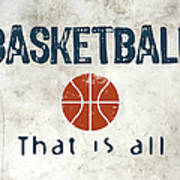 Basketball That Is All Poster by Flo Karp