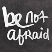 Be Not Afraid Poster by Linda Woods