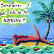 Sometimes I Just Like To Do Nothing Painting 43 Poster by Angela Treat Lyon