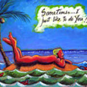 Sometimes I Just Like To Do You Poster by Angela Treat Lyon