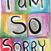 I Am So Sorry Print by Linda Woods