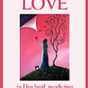 Love Is The Best Medicine By Shawna Erback Print by Shawna Erback