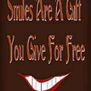 Smiles Are A Gift You Give For Free Print by Andee Design