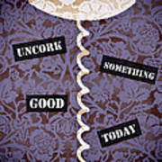 Uncork Something Good Today Print by Frank Tschakert