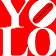 Yolo - You Only Live Once 20140125 White Red Black Print by Wingsdomain Art and Photography