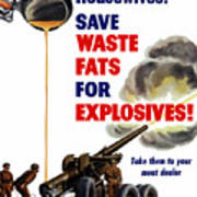 Housewives - Save Waste Fats For Explosives Print by War Is Hell Store