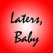 Laters Baby Print by Jera Sky