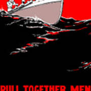 Pull Together Men - The Navy Needs Us Print by War Is Hell Store