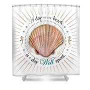 A Day At The Beach Is A Day Well Spent Shower Curtain by Amy Kirkpatrick