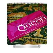 Chocolate Fit For A Queen Shower Curtain by Kaye Menner
