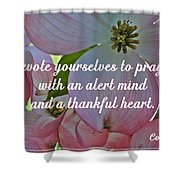 Devote Yourselves Shower Curtain by Sara  Raber