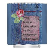 Gave Up Living Right Way - 2 Shower Curtain by Gillian Pearce