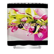 Happy Mother's Day Shower Curtain by The Creative Minds Art and Photography