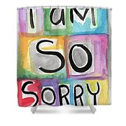 I Am So Sorry Shower Curtain by Linda Woods