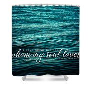 I Have Found The One Whom My Soul Loves. Shower Curtain by Lisa Russo