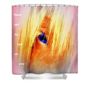 I Have Set My Eye On You Shower Curtain by Hilde Widerberg