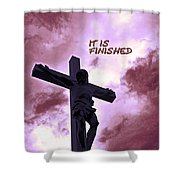 It Is Finished Shower Curtain by Lydia Holly