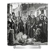 Martin Luther 1483 1546 Publicly Burning The Pope's Bull In 1521  Shower Curtain by English School