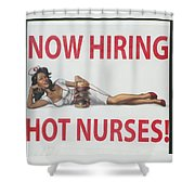 Now Hiring Hot Nurses Shower Curtain by Kay Novy