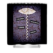 Uncork Something Good Today Shower Curtain by Frank Tschakert