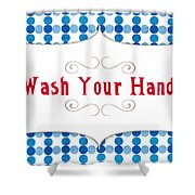 Wash Your Hands Sign Shower Curtain by Linda Woods
