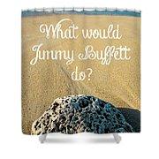 What Would Jimmy Buffett Do Shower Curtain by Edward Fielding