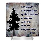 What You Really Love - Rumi Quote Shower Curtain by Barbara Griffin