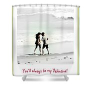 You'll Always Be My Valentine Shower Curtain by Susanne Van Hulst