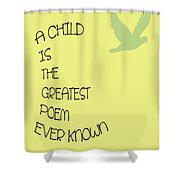 A Child Is The Greatest Poem Ever Known Shower Curtain by Georgia Fowler