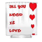 All You Need Is Love Shower Curtain by Georgia Fowler