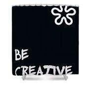 Be Creative Shower Curtain by Georgia Fowler
