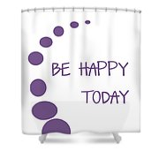 Be Happy Today In Purple Shower Curtain by Georgia Fowler